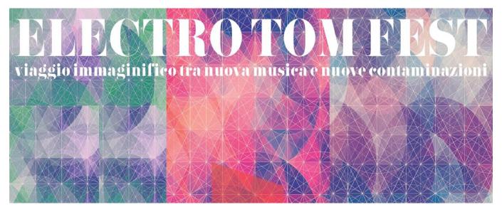 ELECTRO TOM FEST: A Mantova un viaggio immaginifico nella nuova musica