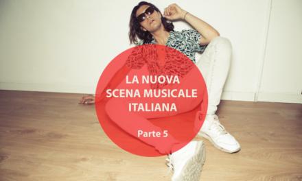 I protagonisti della nuova scena musicale italiana (Parte 5)