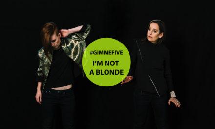 GIMME FIVE: 5 brani fondamentali per I'm Not a Blonde