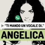 """""""Ti mando un vocale di.."""" Angelica"""