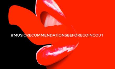 MUSIC RECOMMENDATIONS BEFORE GOING OUT: 10 Nuovi brani da ascoltare prima di uscire!