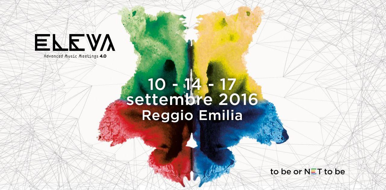 Tutto quello che devi sapere riguardo ELEVA 4.0 / 10-14-17 Settembre / Reggio Emilia