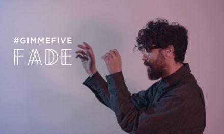 GIMME FIVE: 5 brani fondamentali per FADE