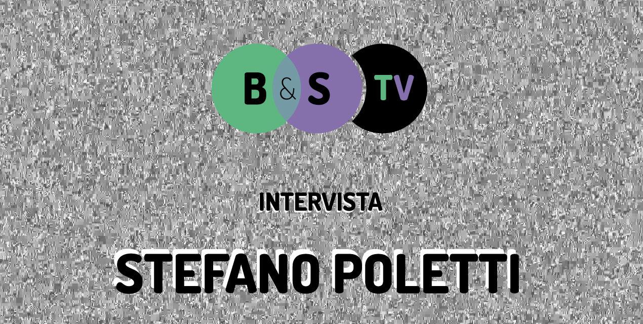 B&S TV: Video intervista al regista Stefano Poletti