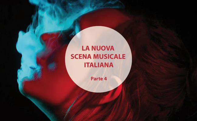 I protagonisti della nuova scena musicale italiana (Parte 4)