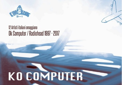 16 giugno: a 20 anni da Ok Computer ecco KO COMPUTER – la compilation che omaggia i Radiohead [breaking news]