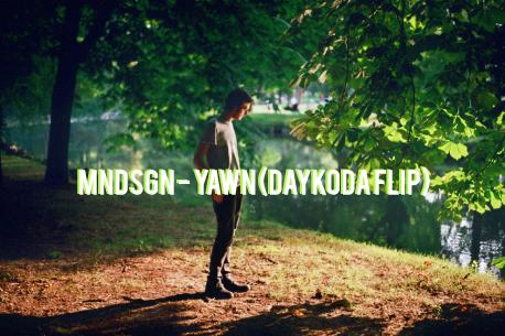 [B&S Premiere] MNDSGN – Yawn (DayKoda Flip)