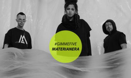 GIMME FIVE: 5 pezzi fondamentali, anzi 6, per Materianera