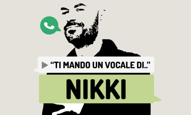 """""""Ti mando un vocale di.."""" Nikki"""