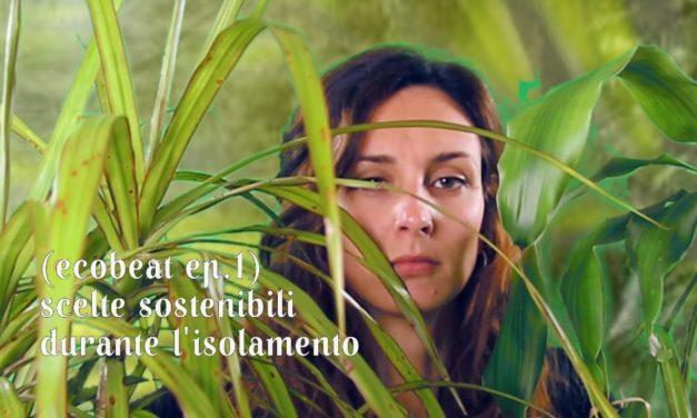 EcoBeat: Scelte sostenibili durante l'isolamento [ep.1]