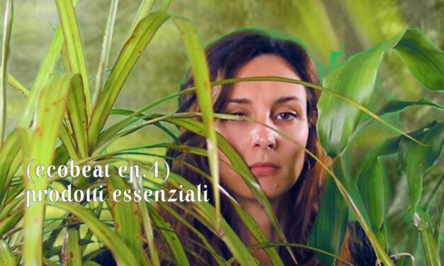 ECOBEAT: I prodotti essenziali [EP.4]